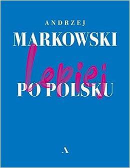 Lepiej Po Polsku Amazon Co Uk Markowski Andrzej 9788326829345 Books