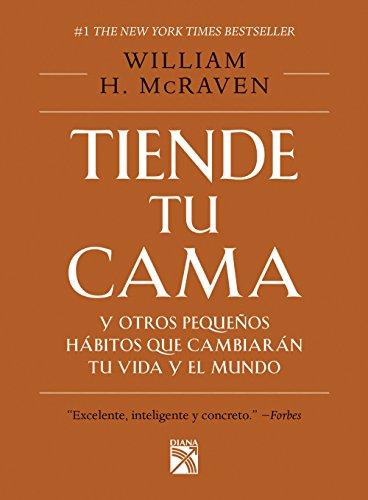 Tiende tu cama y otros pequeños hábitos que cambiarán tu vida y el mundo (Spanish Edition)