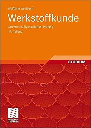 Werkstoffkunde: Strukturen, Eigenschaften, Prüfung: Amazon.de ...