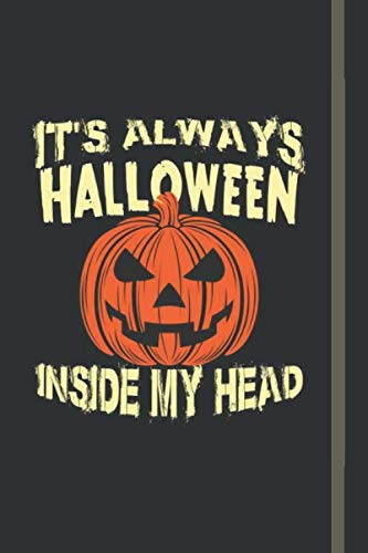 It's always halloween inside my head: Halloween Journal For Halloween Holiday Lovers | 120+ Spooky Lined Pages | 6x9