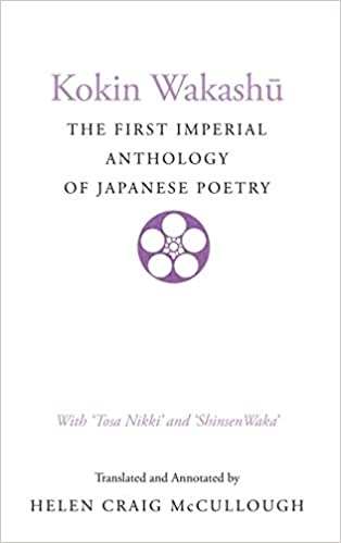 kokin wakashu the first imperial anthology of ese poetry  kokin wakashu the first imperial anthology of ese poetry tosa nikki and shinsen waka english and ese edition helen mccullough