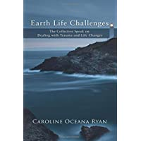 Earth Life Challenges: The Collective Speak on Dealing with Trauma and Life Changes (Fifth Dimensional Life series)