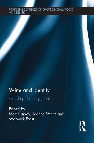 Wine and Identity: Branding, Heritage, Terroir (Routledge Studies of Gastronomy, Food and Drink)