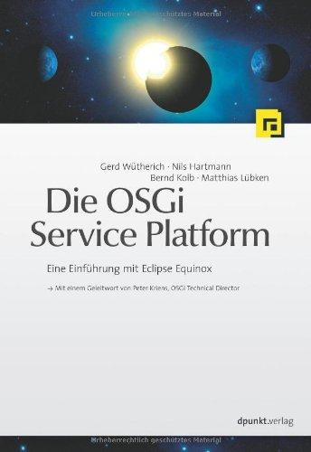 Die OSGI Service Platform-Eine Einführung mit Eclipse Equinox Broschiert – 18. April 2008 Gerd Wütherich Nils Hartmann Bernd Kolb Matthias Lübken