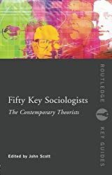 Fifty Key Sociologists: The Contemporary Theorists (Routledge Key Guides)