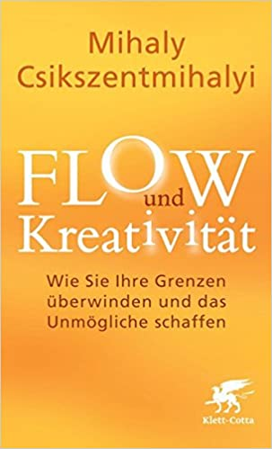 Flow Und Kreativität Wie Sie Ihre Grenzen überwinden Und