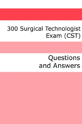 300 Surgical Technologist Exam (CST) (Questions and Answers)