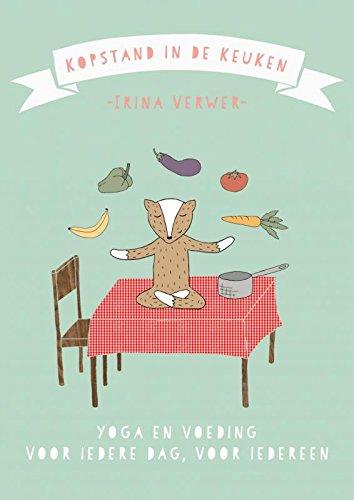 kopstand in de keuken: yoga en voeding - voor iedere dag ...
