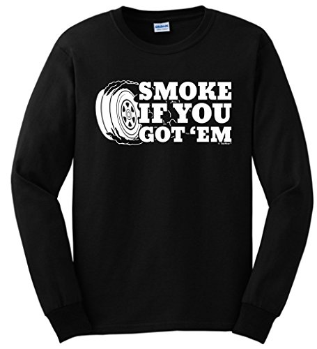 Car Lover Racing Gift Smoke if you Got 'Em Long Sleeve T-Shirt Medium Black (Smoke Jumper Die Cast compare prices)