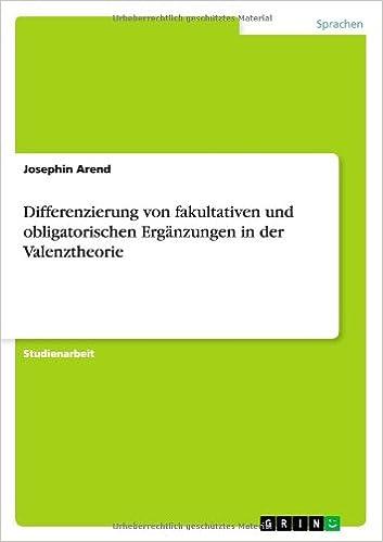Differenzierung Von Fakultativen Und Obligatorischen Erganzungen in Der Valenztheorie