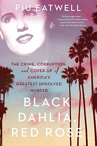 (Black Dahlia, Red Rose: The Crime, Corruption, and Cover-Up of America's Greatest Unsolved)
