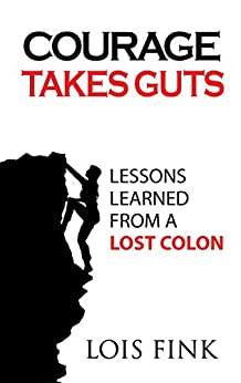 Courage Takes Guts:  Lessons Learned from a Lost Colon
