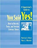 img - for A Supervisor's Guide to YOU SAID YES!: How to Recruit, Train, and Sustain Literacy Tutors book / textbook / text book