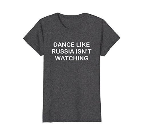 Womens Dance Like Russia Isn't Watching Anti Trump Putin Tee Shirt Large Dark Heather