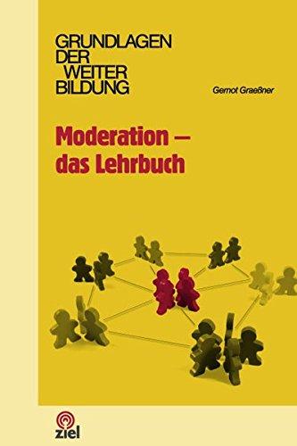 Moderation - das Lehrbuch (Grundlagen der Weiterbildung)