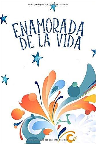 Amazon Com Enamorada De La Vida Spanish Edition Cuaderno