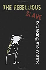 The Rebellious Slave: Breaking the Matrix Paperback