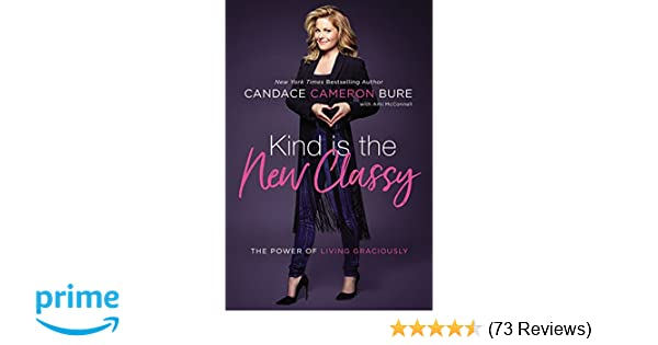 Kind Is The New Classy Power Of Living Graciously Candace Cameron Bure Ami McConnell 9780310350026 Amazon Books