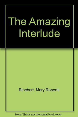 The Amazing Interlude by Mary Roberts Rinehart