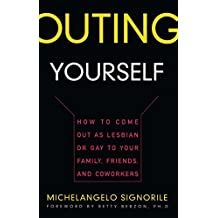 Outing Yourself: How to Come Out as Lesbian or Gay to Your Family, Friends and Coworkers