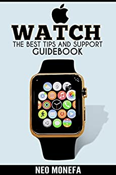 APPLE WATCH: The Best Tips & Support Guidebook (Apple ...