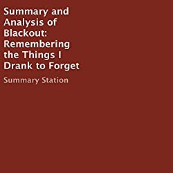 Summary and Analysis of Blackout: Remembering the Things I Drank to Forget