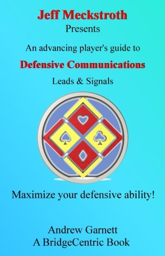 Defensive Communications: An advancing player's guide to leads & signals (BridgeCentric) by CreateSpace Independent Publishing Platform
