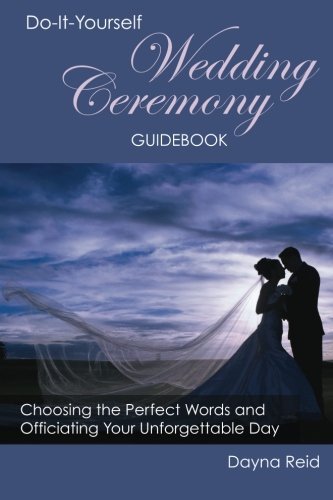 Wedding Ceremony Planner (Do-It-Yourself Wedding Ceremony Guidebook: Choosing the Perfect Words and Officiating Your Unforgettable Day)