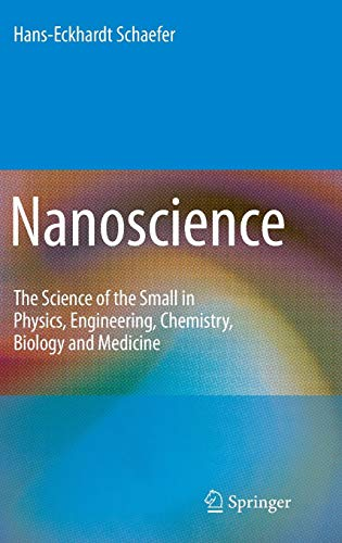 Nanoscience: The Science of the Small in Physics, Engineering, Chemistry, Biology and Medicine (Nanoscience and Technology)