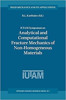 IUTAM Symposium on Analytical and Computational Fracture Mechanics of Non-Homogeneous Materials: Proceedings of the IUTAM Symposium held in Cardiff, ... 2001 (Solid Mechanics and Its Applications)