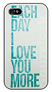 iPhone 4 / 4s Each day I love you more - black plastic case / Life Quotes