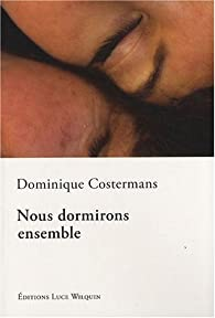 Nous dormirons ensemble par Dominique Costermans