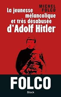 La jeunesse mélancolique et très désabusée d'Adolf Hitler, Folco, Michel