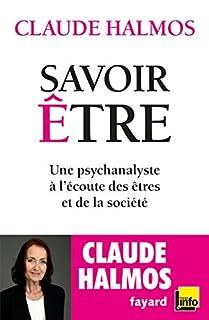 Savoir être : une psychanalyste à l'écoute des êtres et de la société, Halmos, Claude