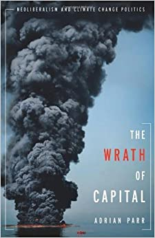 Book The Wrath of Capital: Neoliberalism and Climate Change Politics (New Directions in Critical Theory) by Adrian Parr (2014-09-09)