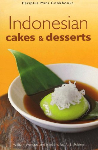 Indonesian Cakes & Desserts (Periplus Mini Cookbook Series) by William W. Wongso, Hayatinufus A. L. Tobing