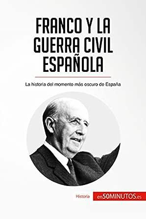 Franco y la guerra civil española: La historia del momento más ...