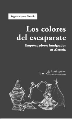Read Online Los Colores del Escaparate: Emprendedores Inmigrados En Almeria (Spanish Edition) pdf