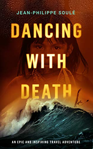 DANCING WITH DEATH: An Epic and Inspiring Travel Adventure by [Soulé, Jean-Philippe]
