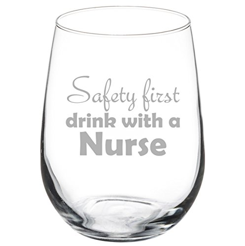 17 oz Stemless Wine Glass Funny Safety First Drink With A Nurse