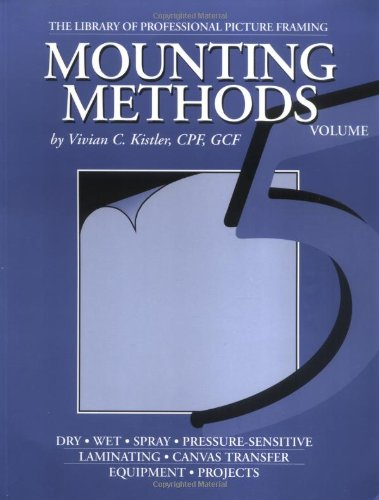 Mounting Methods (Library of Professional Picture Framing, Volume 5)