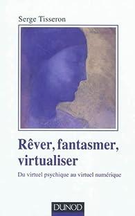 Rêver, fantasmer, virtualiser par Serge Tisseron