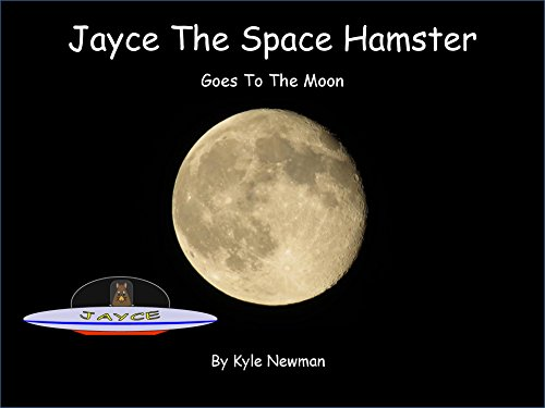 Book cover from Jayce The Space Hamster Goes To The Moon by Kyle Newman