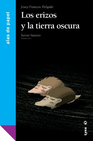 Los erizos y la tierra oscura / The Hedgehogs and the Dark Land (Alas de papel: Azul / Paper Wings: Blue) (Spanish Edition)