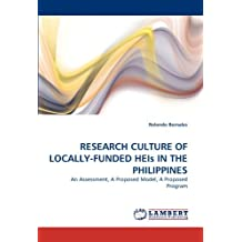 RESEARCH CULTURE OF LOCALLY-FUNDED HEIs IN THE PHILIPPINES: An Assessment, A Proposed Model, A Proposed Program by Rolando Bernales (2010-09-12)