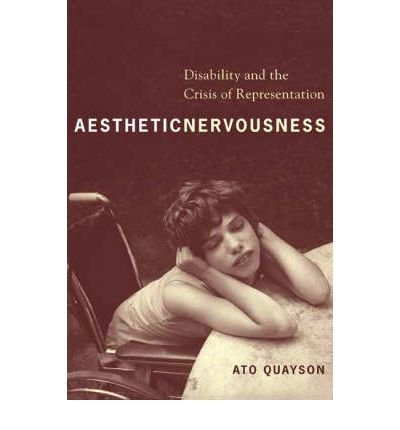 Download By Ato Quayson - Aesthetic Nervousness: Disability and the Crisis of Representatio (2007-07-14) [Paperback] ebook