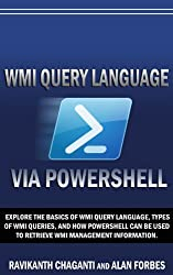 WMI Query Language via PowerShell: Explore the Basics of WMI Query Language, Types of WMI Queries, and using PowerShell to Retreive WMI Management Information (English Edition)