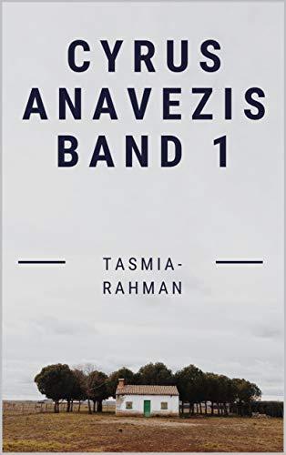 Cyrus Anavezis Band 1 (German Edition) por Rahman , Tasmia