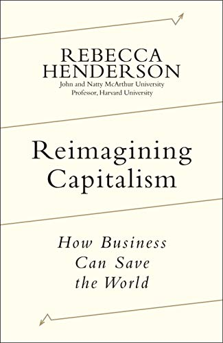 Reimagining Capitalism: How Business Can Save the World