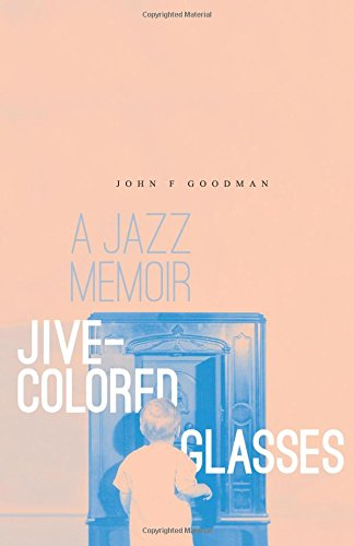 Jive-Colored Glasses: a jazz memoir